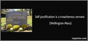 Self-justification is a treacherous servant. - Wellington Mara