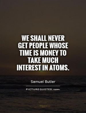 whose time is money to take much interest in atoms Picture Quote 1
