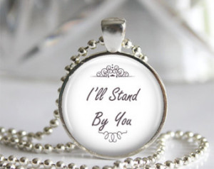 ... ll Stand By You - Art Photo Pendant Necklace - Music, Lyrics, Quotes
