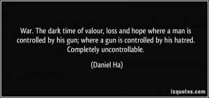 War. The dark time of valour, loss and hope where a man is controlled ...