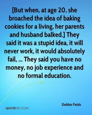 living, her parents and husband balked.] They said it was a stupid ...