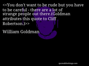 William Goldman - quote-You don't want to be rude but you have to be ...