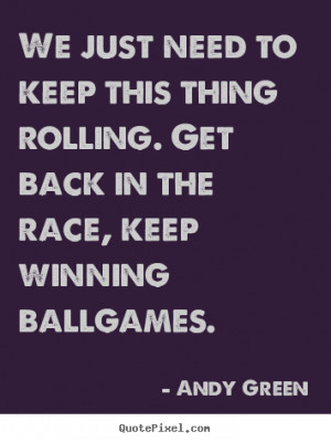 winning ballgames andy green more motivational quotes success quotes ...