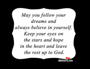 may you follow your dreams and always believe in yourself keep your ...