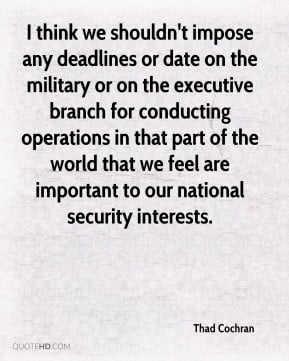 Thad Cochran - I think we shouldn't impose any deadlines or date on ...