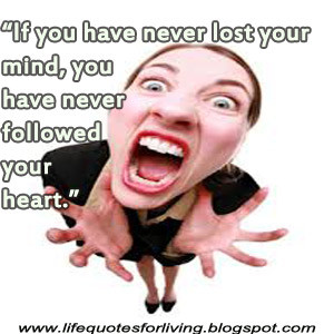 Life Quotes: Lose your Mind.