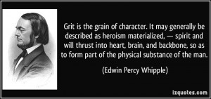 Grit is the grain of character. It may generally be described as ...
