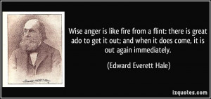 Wise anger is like fire from a flint: there is great ado to get it out ...