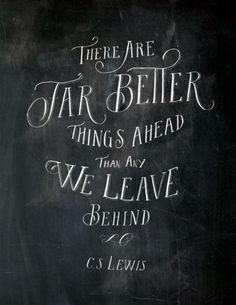 """Inspiring quote: """"There are far, far better things ahead than any we ..."""