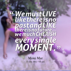 Quotes Picture: we must live like there is no past and like there is ...