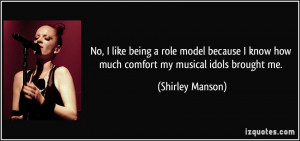 No, I like being a role model because I know how much comfort my ...