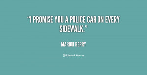 File Name : quote-Marion-Berry-i-promise-you-a-police-car-on-101882 ...