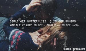 ... . Guys get boners. Girls play hard to get...Guys play to get hard
