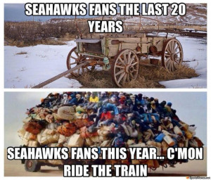 Yep...you've been a diehard Seahawks fan your whole life...uh huh...