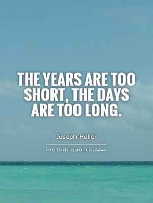 Life Is Short Quotes Day Quotes Joseph Heller Quotes