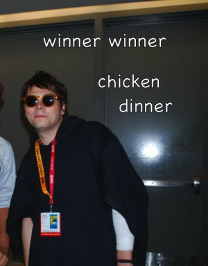 ... rock band winner winner chicken dinner you're like rich and famous why