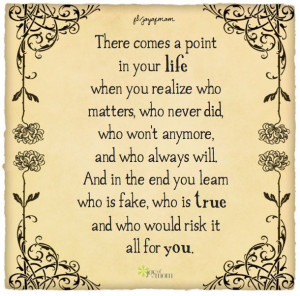 There comes a point in your life when you realize who matters, who ...