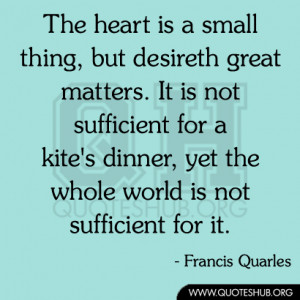 but desireth great matters. It is not sufficient for a kite's dinner ...