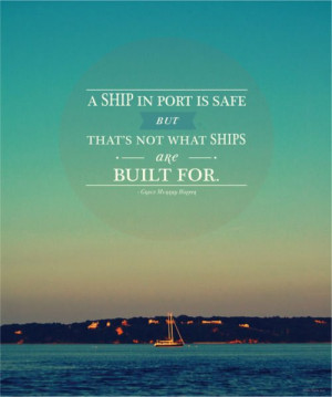 ship is safe in port, but that's not what it's built for. Picture ...