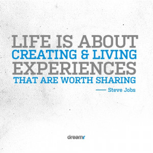 ... creating & living experiences that are worth sharing.