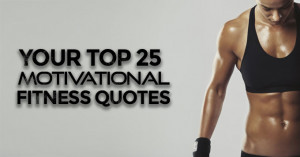Your top 25 motivational fitness quotes