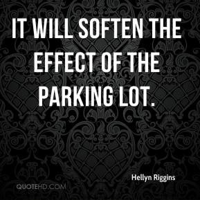 Hellyn Riggins - It will soften the effect of the parking lot.