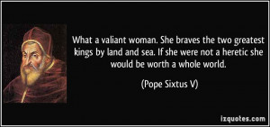 What a valiant woman. She braves the two greatest kings by land and ...