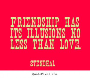 Stendhal picture quotes - Friendship has its illusions no less than ...