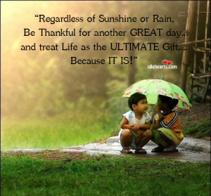 Regardless of Sunshine or Rain, Be Thankful for another GREAT day and ...