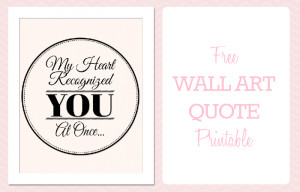 Free Romantic Printable Wall Art Quote Download: My Heart Recognized ...