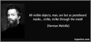 ... pasteboard masks... strike, strike through the mask! - Herman Melville