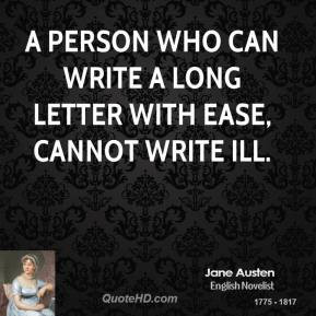 ... person who can write a long letter with ease, cannot write ill