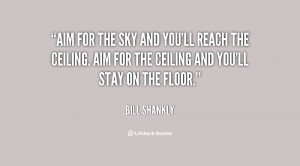 quote-Bill-Shankly-aim-for-the-sky-and-youll-reach-81635.png