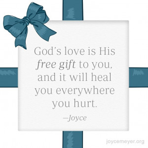 ... His free gift to you, and it will heal you everywhere you hurt. -Joyce