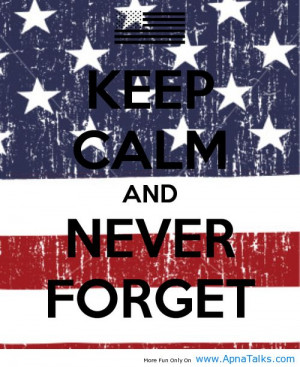 Keep calm and never forget 9/11 quotes about nine 11 - Apna Talks