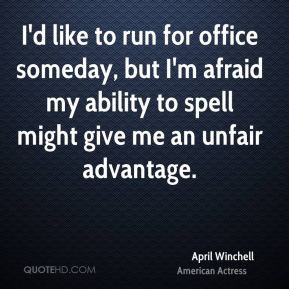 April Winchell - I'd like to run for office someday, but I'm afraid my ...