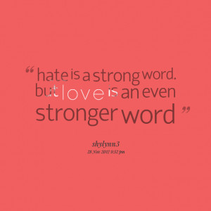Quotes Picture: hate is a strong word but love is an even stronger ...