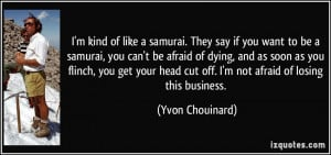 kind of like a samurai. They say if you want to be a samurai, you ...