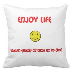 Funny quotes Enjoy life Throw Pillows