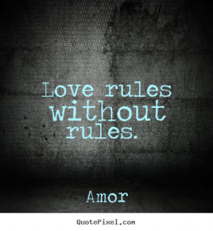 Love quotes - Love rules without rules.