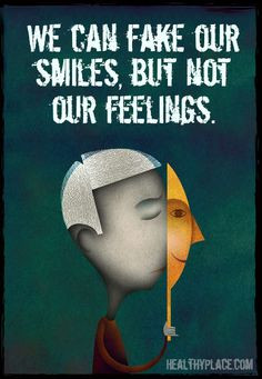 We can fake our smiles, but not our feelings. Wearing a mask has it's ...