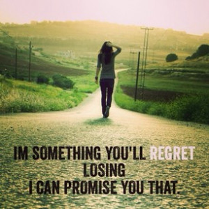 You will regret losing me. #lose#regret#regretquotes#reallove#losing# ...