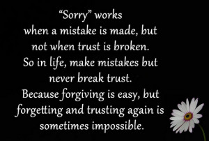 Sorry works when a mistake is made but not when trust is broken so in ...