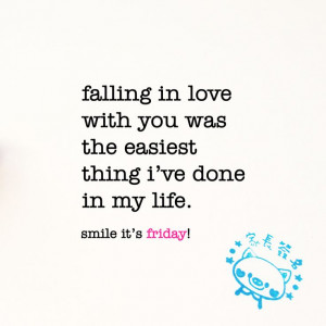 falling in love with you was the easiest thing i've done in my life ...