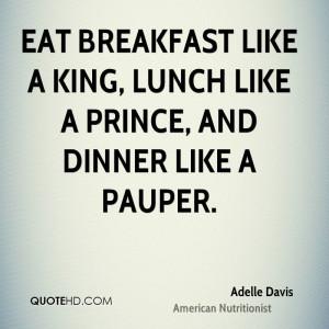 Eat Breakfast Like a King Lunch Like a Prince