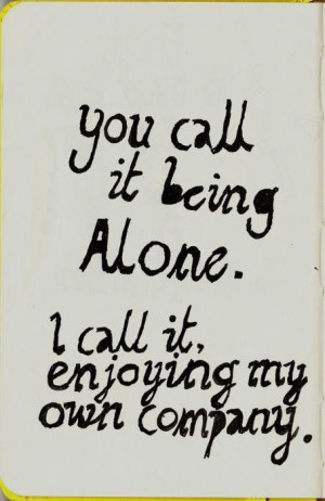 Being Alone Quotes – Feeling Alone -Quote - You call it being alone ...