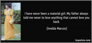 have never been a material girl. My father always told me never to ...