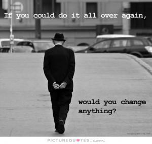 Change Quotes Regret Quotes No Regrets Quotes