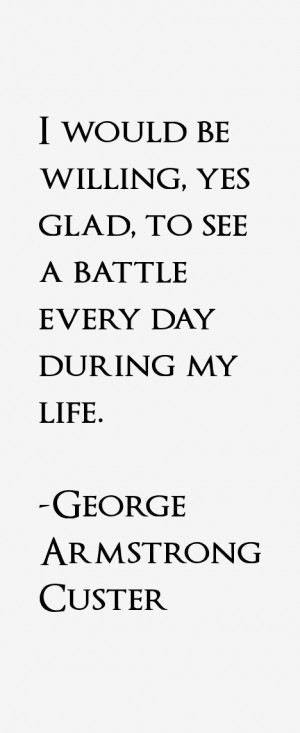 George Armstrong Custer Quotes & Sayings