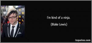 quote-i-m-kind-of-a-ninja-blake-lewis-247093.jpg